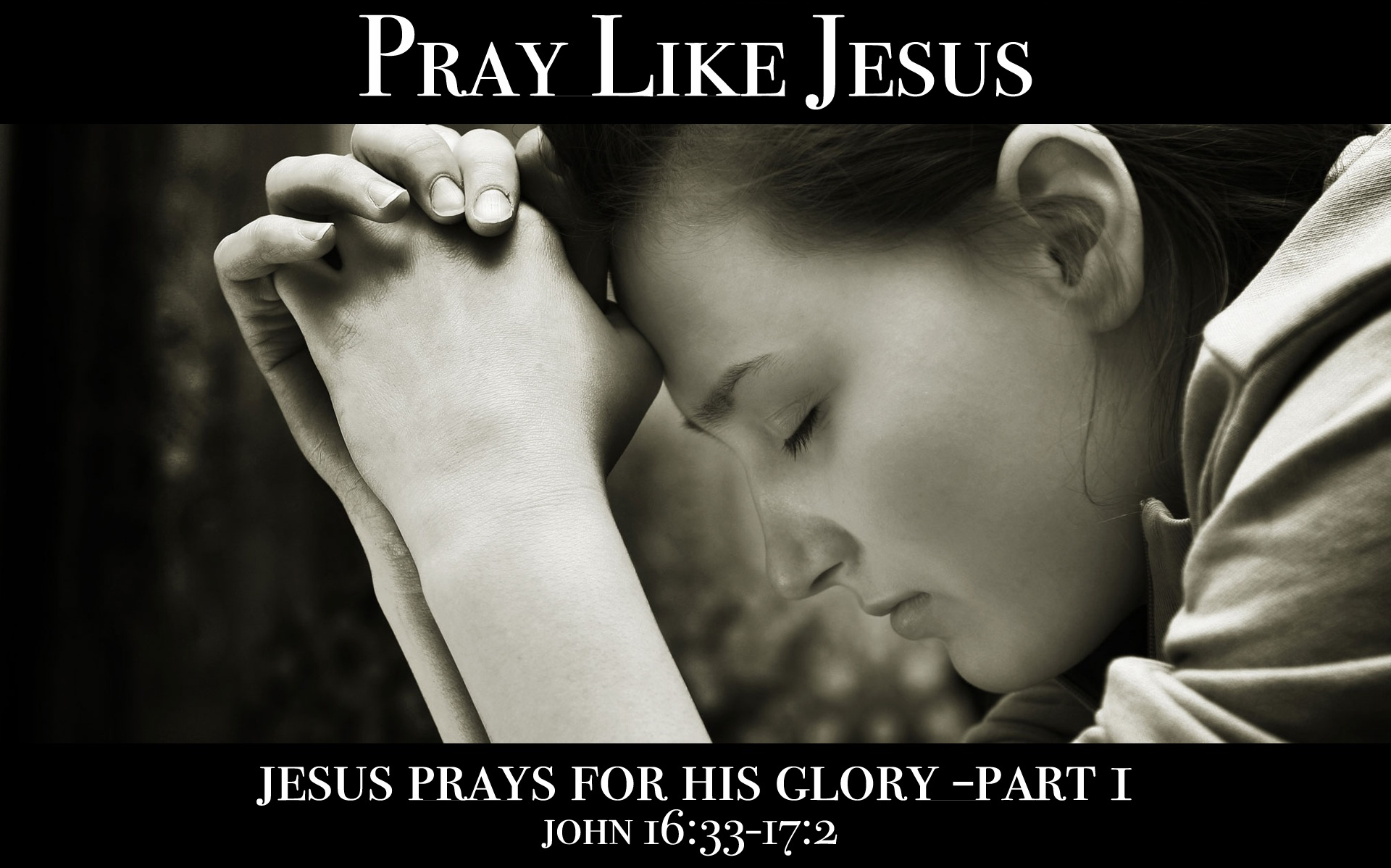 Jesus Prays for His Glory (Part 1)