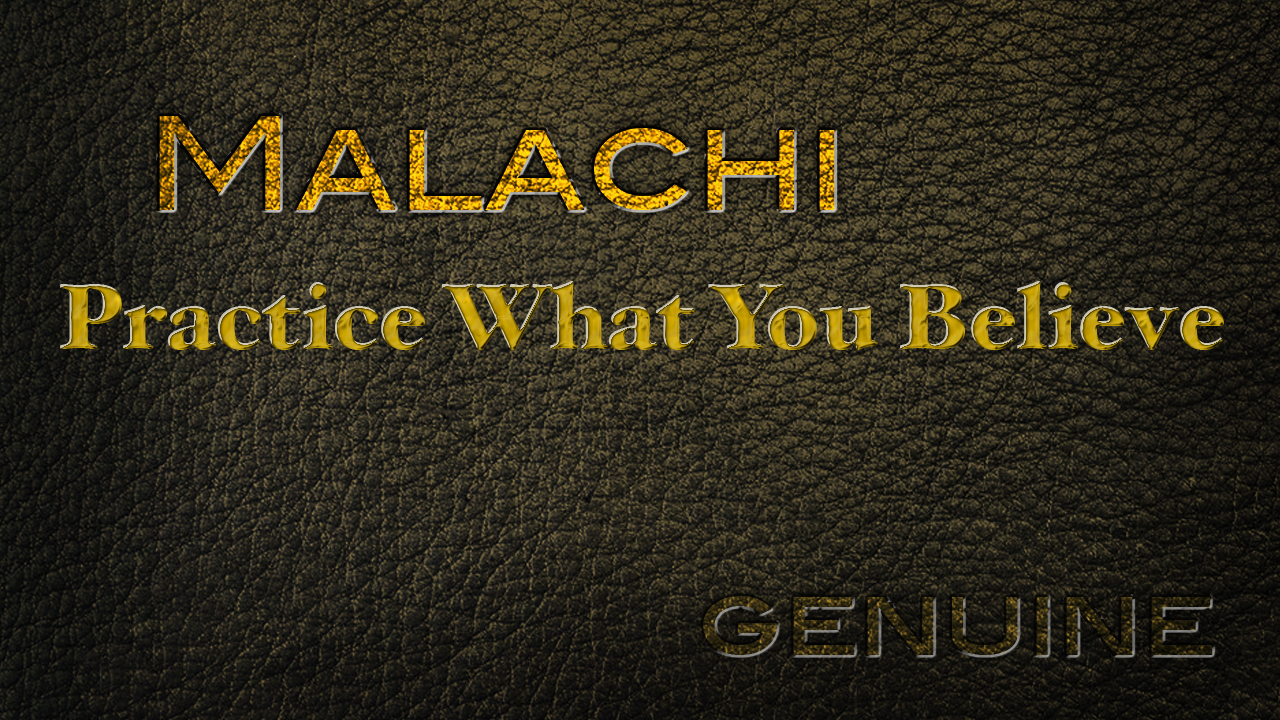 Malachi: Practice What You Believe