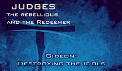 Gideon: Destroying the Idols