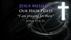 "Jesus Messiah: Our High Priest, ""I am praying for them"""
