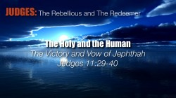 The Holy and the Human: The Victory and Vow of Jephthah