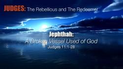 Jephthah:  A Broken Vessel Used of God