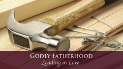Godly Fatherhood: Leading in Love
