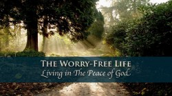 The Worry-Free Life: Living in The Peace of God