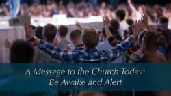 A Message to the Church Today: Be Awake and Alert