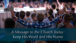 A Message To The Church Today: Keep His Word and His Name
