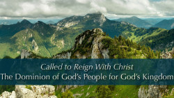 Called to Reign With Christ: The Dominion of God's People for God's Kingdom