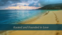 Rooted and Founded in Love